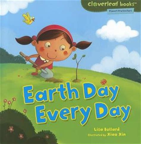earth day picture books earth day every day by bullard reviews discussion