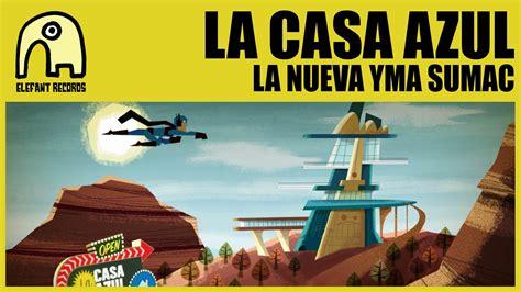 youtube la casa azul la casa azul la nueva yma sumac official youtube