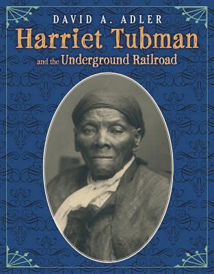 a picture book of harriet tubman harriet tubman and the underground railroad by david a
