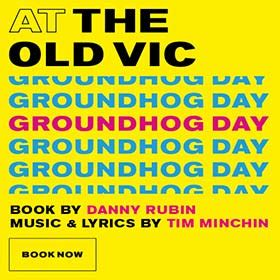 groundhog day national tour groundhog day tickets vic theatre londontheatre co uk