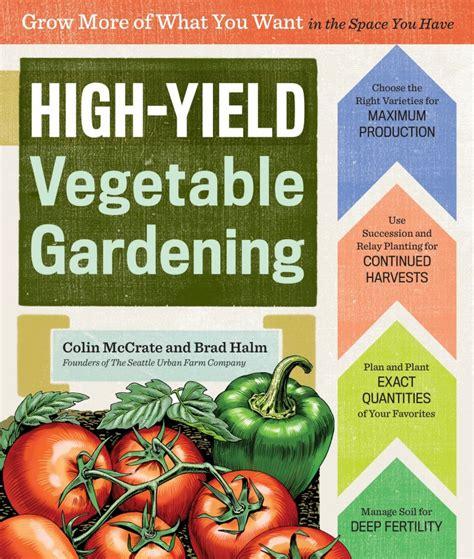 high yield vegetable garden high yield vegetable gardening
