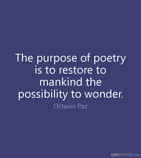 the purpose of the purpose of poetry is to restore to m by octavio paz