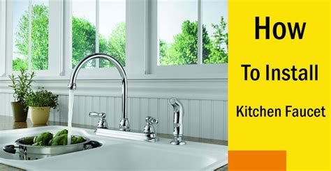 how to install a kitchen faucet how to install kitchen faucet 10 easy steps installation guide
