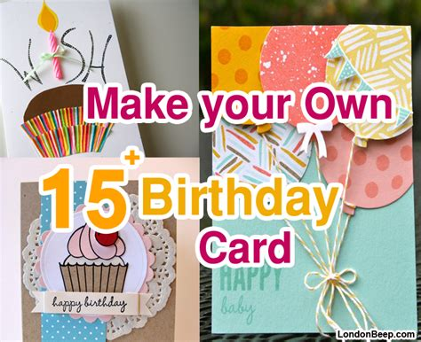 make your own happy birthday card 15 easy way to make your own birthday card ideas 2016