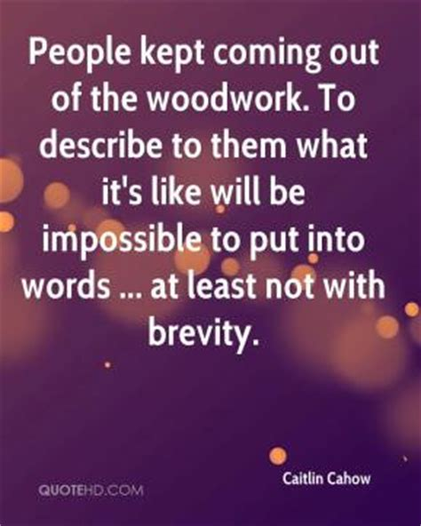 coming out the woodwork caitlin cahow quotes quotehd
