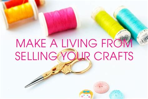 how to make crafts for how to make a living selling your crafts a complete guide