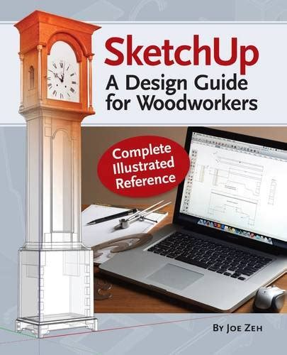 sketchup guide for woodworkers sketchup a design guide for woodworkers complete