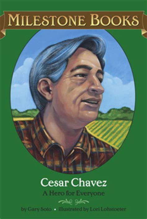 cesar chavez picture book cesar chavez book by gary soto lori lohstoeter