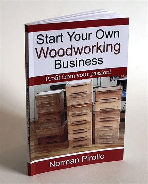 starting your own woodworking business start your own woodworking business book pirollo
