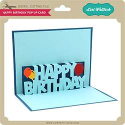 how to make a happy birthday pop up card happy birthday pop up card lori whitlock s svg shop