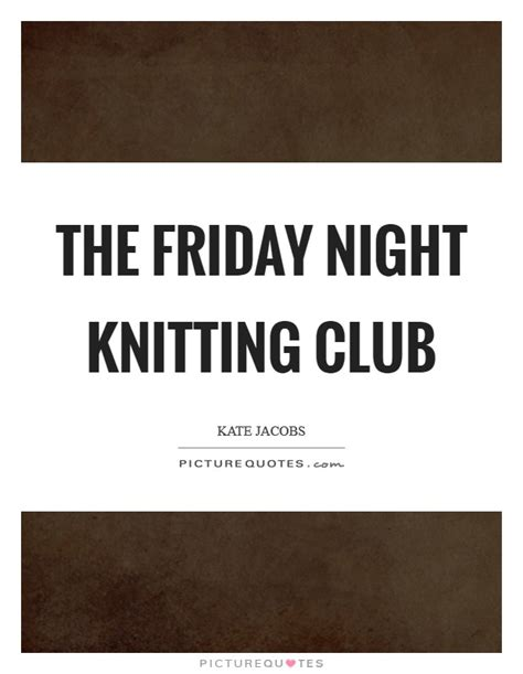 friday knitting club kate quotes sayings 14 quotations
