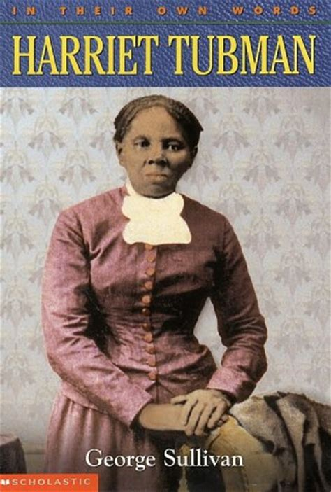 a picture book of harriet tubman harriet tubman by george sullivan reviews discussion