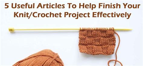 how to end knitting in the 5 useful articles to help finish your knit crochet project
