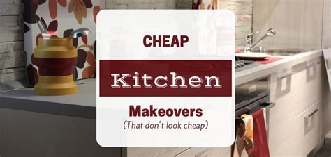 inexpensive kitchen remodel ideas design on a dime renovation ideas for a cheap kitchen makeover