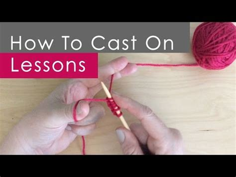 how to cast on knitting beginners how to cast on method knitting lessons for