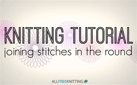 how to join rounds in knitting knitting tutorial joining stitches in the stitch