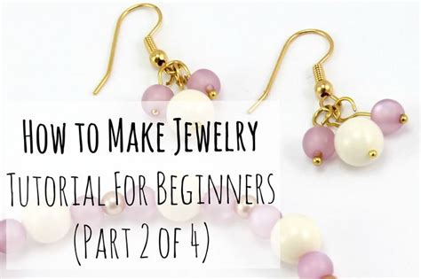 jewelry tutorials for beginners how to make jewelry tutorial for beginners part 2 of 4