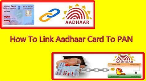 i want to make aadhaar card how to link aadhaar card to pan எப பட aadhaar க ர ட pan