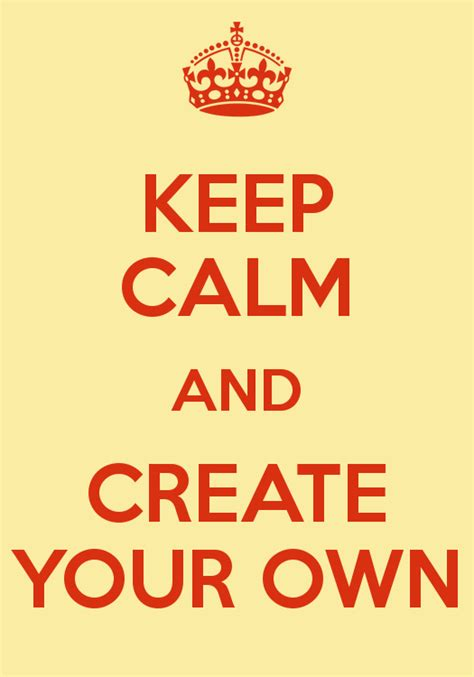 make your own keep calm and create your own keep calm and carry on