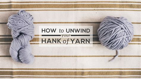 how to start a new skein of yarn when knitting how to unwind a hank of yarn