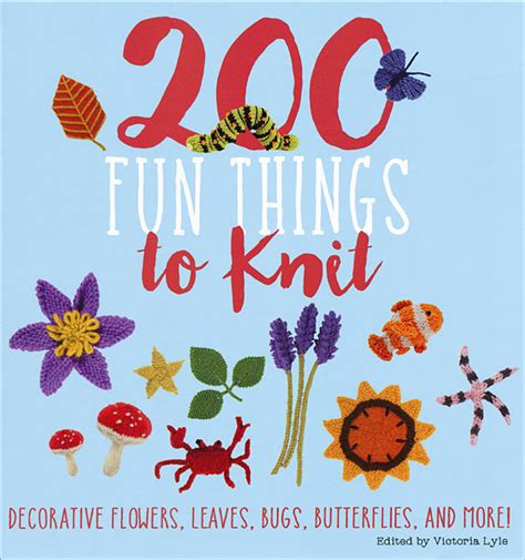 cool things to knit 200 things to knit from knitpicks knitting by