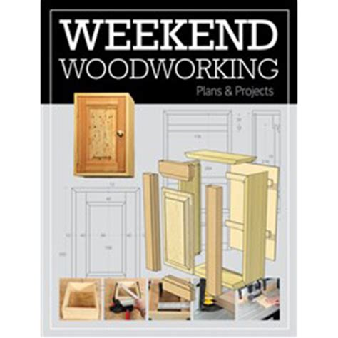 weekend woodworking projects weekend woodworking plans and projects woodworking