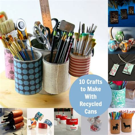 recycling crafts for to make 10 recycled can diy projects