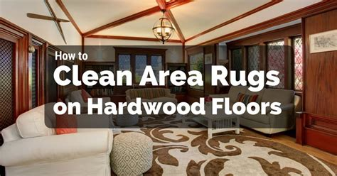 how to clean rug how to clean area rugs on hardwood floors