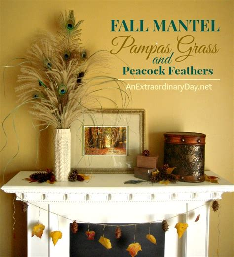 mantel decor decorating with pampas grass and peacock