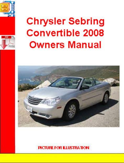 2008 Chrysler Sebring Manual by Chrysler Sebring Convertible 2008 Owners Manual