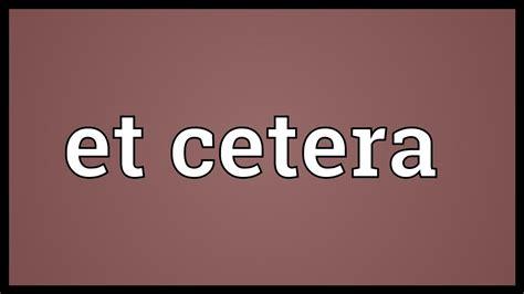 et cetera et cetera meaning