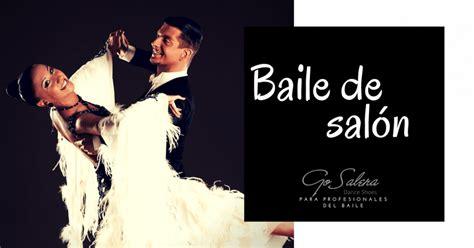 pasos de bailes de salon qu 233 es el baile de sal 243 n tipos de baile generales go salera
