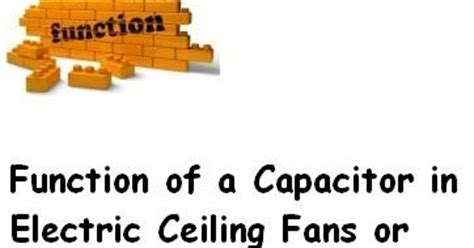 Function Of Electric Motor by Function Of A Capacitor In Electric Ceiling Fans Or