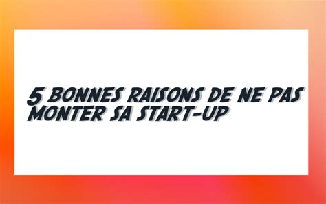 comment monter sa start up la r 233 ponse est sur admicile fr