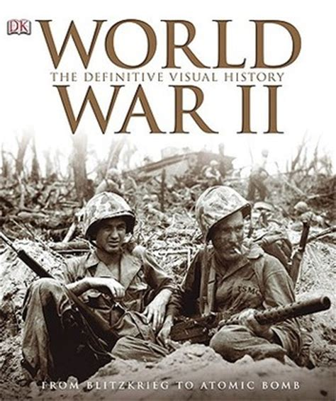 world war 2 in pictures book world war ii the definitive visual history from
