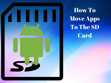 how to make apps to sd card how to move apps to the sd card from the storage