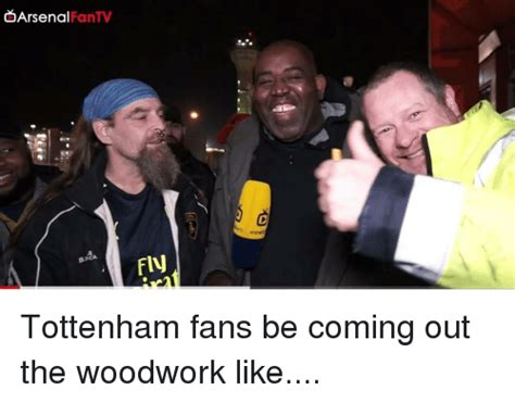 coming out the woodwork fantv arsenal fly tottenham fans be coming out the