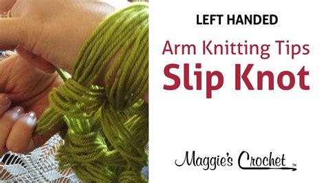 left handed arm knitting maggie s arm knitting tips slip knot left handed