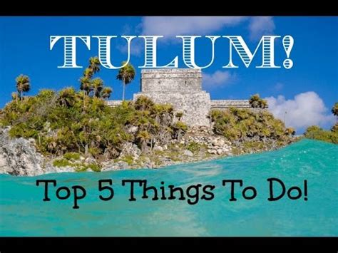 things to do with top 5 things to do in tulum what to do in tulum