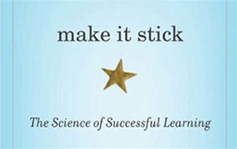 make it stick the science of successful learning science of learning book offers tips to make it stick