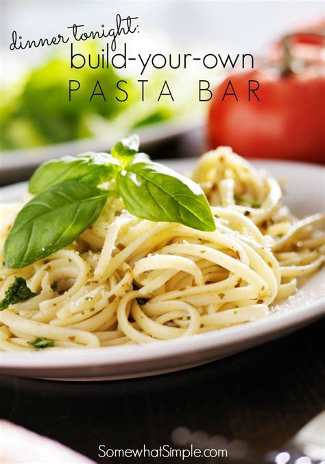 build your own pasta bar an easy dinner idea by somewhat