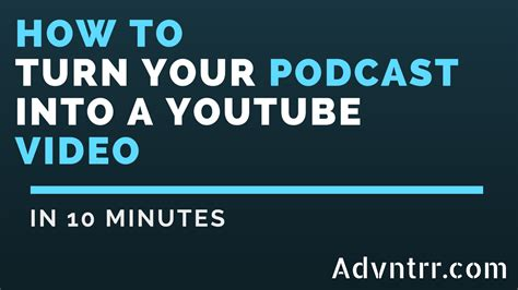 how to publish your how to turn a podcast into a in 10 minutes