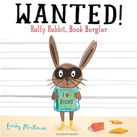 rabbits picture book wanted ralfy rabbit book burglar emily mackenzie