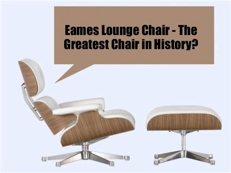 Eames Chair History by Eames Lounge Chair The Greatest Chair In History