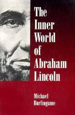 a picture book of abraham lincoln the inner world of abraham lincoln by michael burlingame