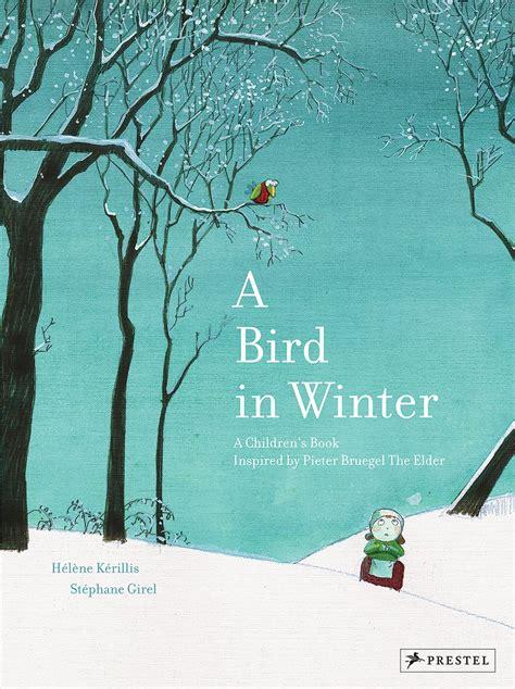 picture books in winter h 233 l 232 ne k 233 rillis a bird in winter prestel publishing