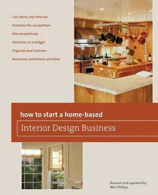 how to start a interior design business how to start a home based interior design business nita