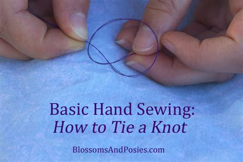 how to tie a knot for knitting basic sewing how to tie a knot blossomsandposies