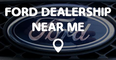 Ford Dealerships Near Me by Ford Dealership Near Me Points Near Me