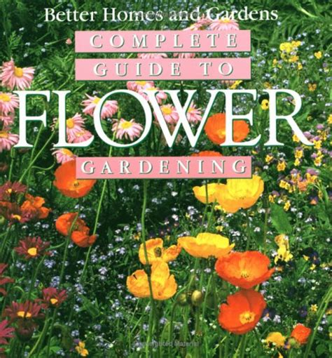 the complete garden flower book complete guide to flower gardening by better homes and